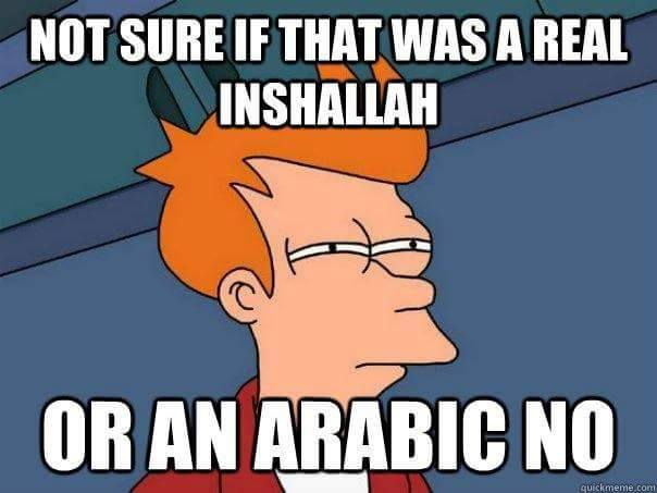not-sure-if-that-was-a-real-inshallah-or-an-arabic-no.jpg