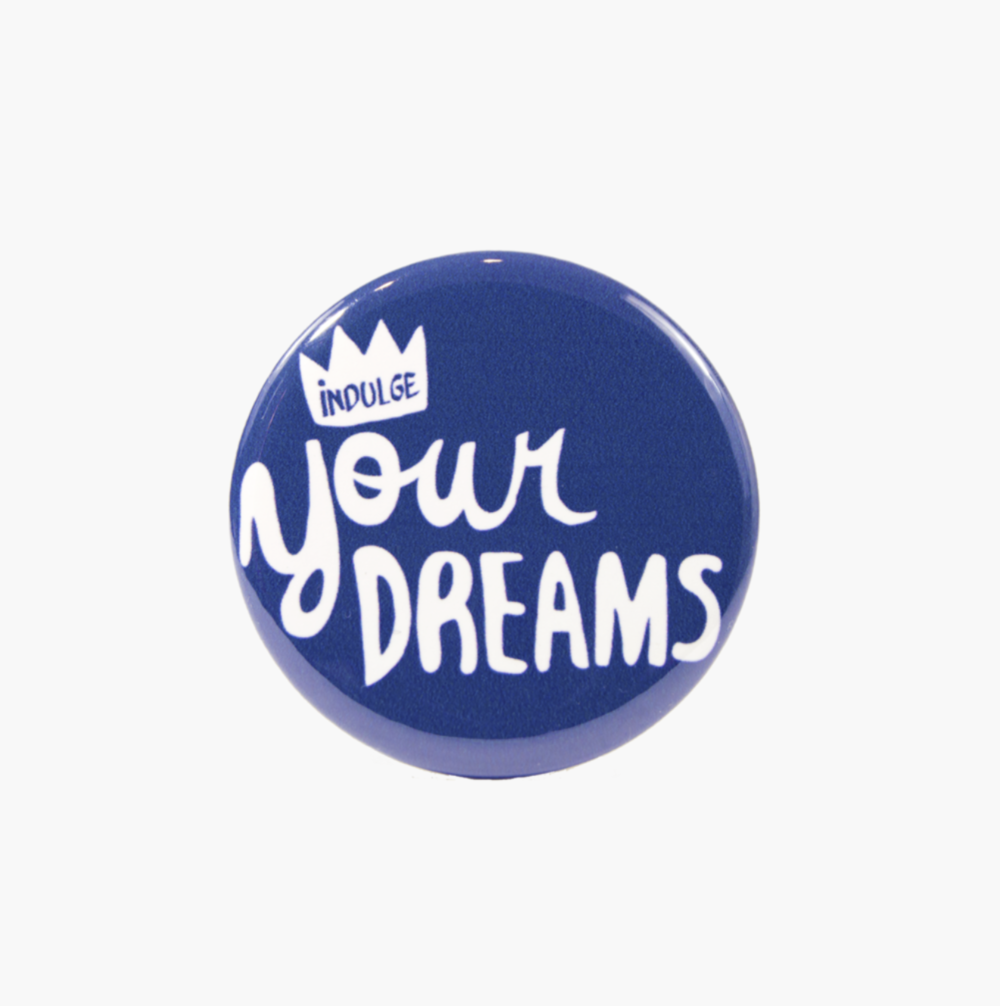 Indulge Your Dreams Button