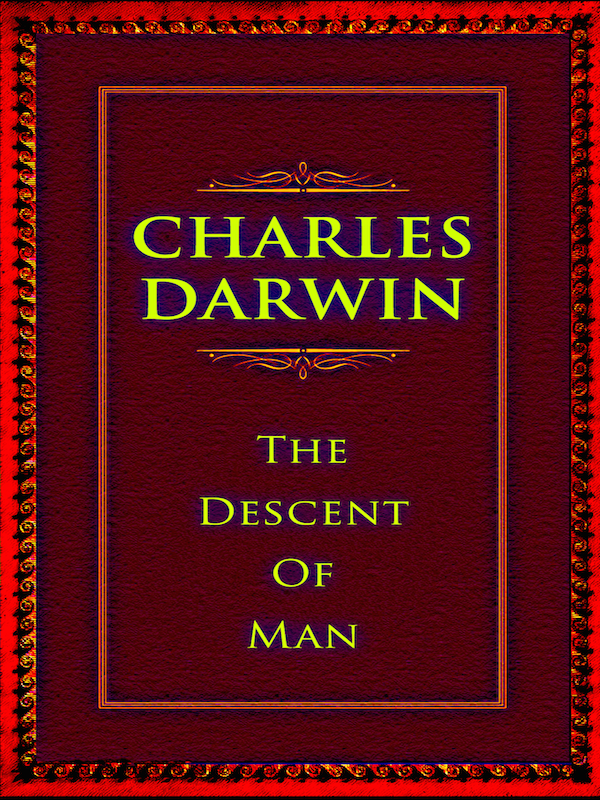 an analysis of charles darwins 1872 book the descent of man