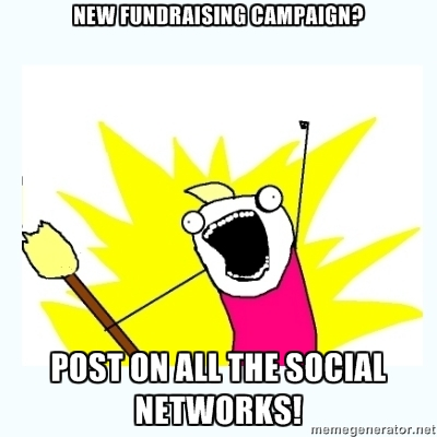 New fundraising campaign? Post on ALL THE NETWORKS!