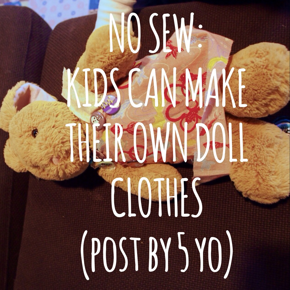 No Sew:  Kids can make their own doll clothes. (post by 5 yo)