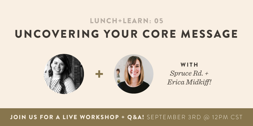 Erica-Midkiff-and-Spruce-Rd_Lunch-and-Learn_Uncovering-Your-Core-Message