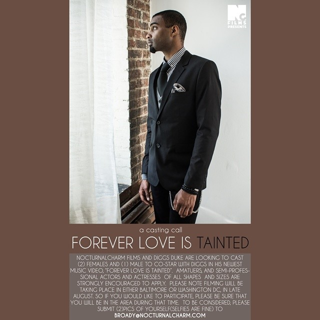 "NOCTURNALCHARM FILMS AND DIGGS DUKE ARE LOOKING TO CAST (2) FEMALES AND (1) MALE TO CO-STAR WITH DIGGS IN HIS NEWEST MUSIC VIDEO, ""FOREVER LOVE IS TAINTED"". AMATUERS, AND SEMI-PROFESSIONAL ACTORS AND ACTRESSES  OF ALL SHAPES  AND SIZES ARE STRONGLY ENCOURAGED TO APPLY.  PLEASE NOTE FILMING WILL BE TAKING PLACE IN EITHER BALTIMORE OR WASHINGTON DC, IN LATE AUGUST. SO IF YOU WOULD LIKE TO PARTICIPATE, PLEASE BE SURE THAT YOU WILL BE IN THE AREA DURING THAT TIME.  TO BE CONSIDERED, PLEASE SUBMIT (2)PICS OF YOURSELF(SELFIES ARE FINE) TO  BROADY@NOCTURNALCHARM.COM  #music #musicvideo #dreams #diggsduke #soul #dope #baltimore #dc #bmcc #castingcall #acting #actress #drama"