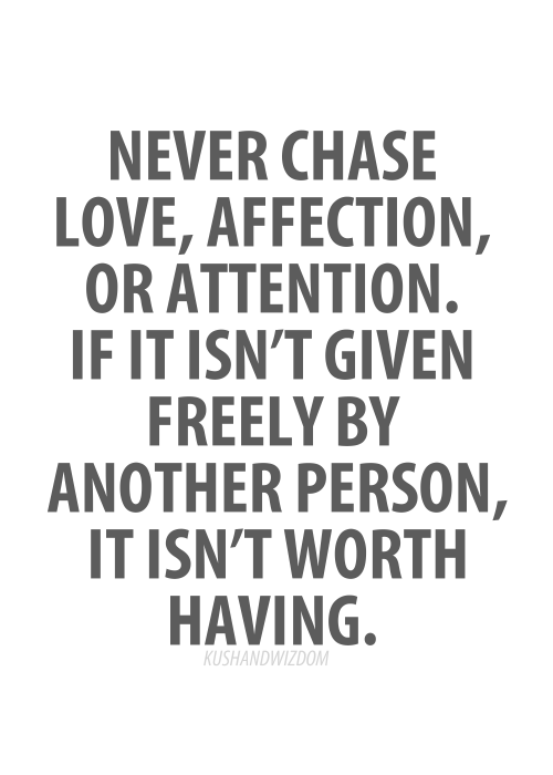 yellowtrace :     Never chase Love, Affection & Attention…     … remember this …