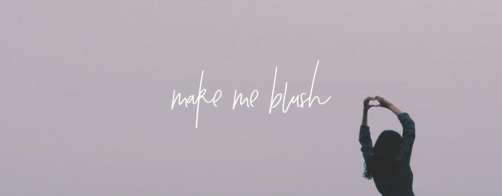 Make+Me+Blush.jpeg