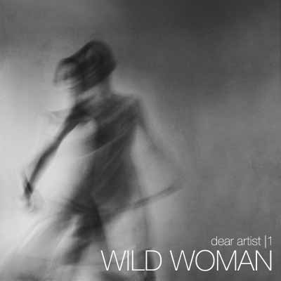 Dear Artist Wild Woman
