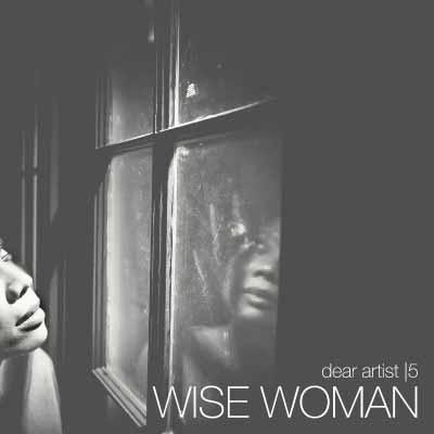 Dear Artist Wise Woman