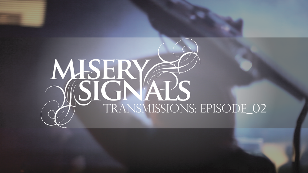 MISERY SIGNALS - Transmissions Episode 02