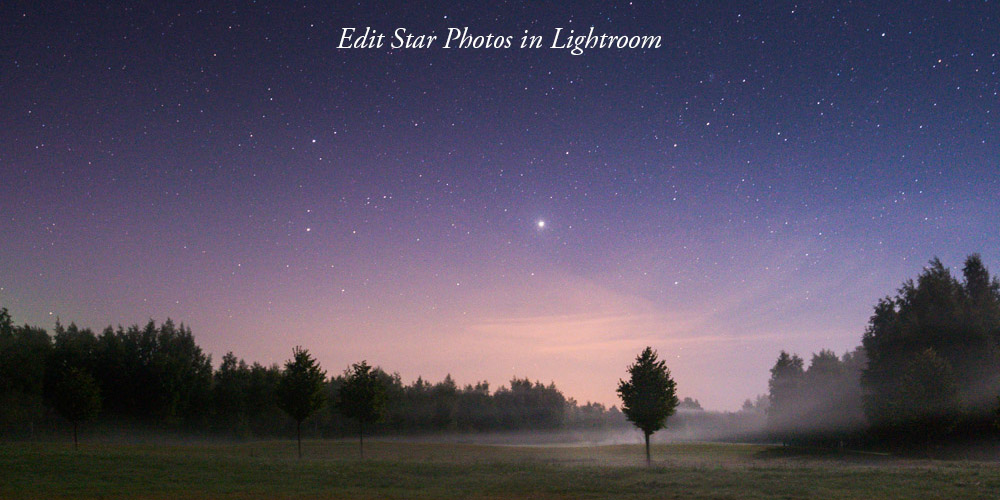 How to Edit Star & Night Photos in Lightroom and Photoshop