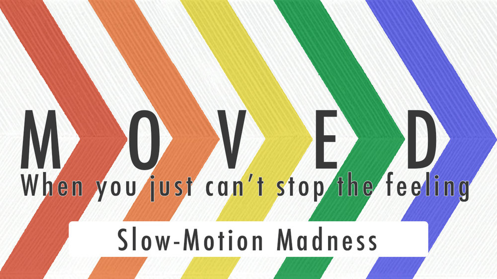 2017.03.05_Moved_SlowMotionMadness.jpg