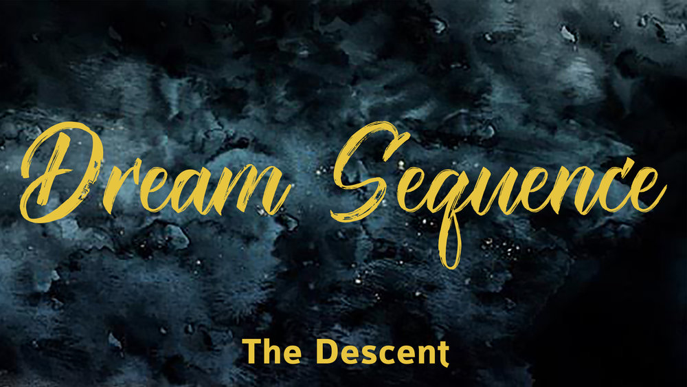 2016.12.25_DreamSequence_TheDescent.jpg