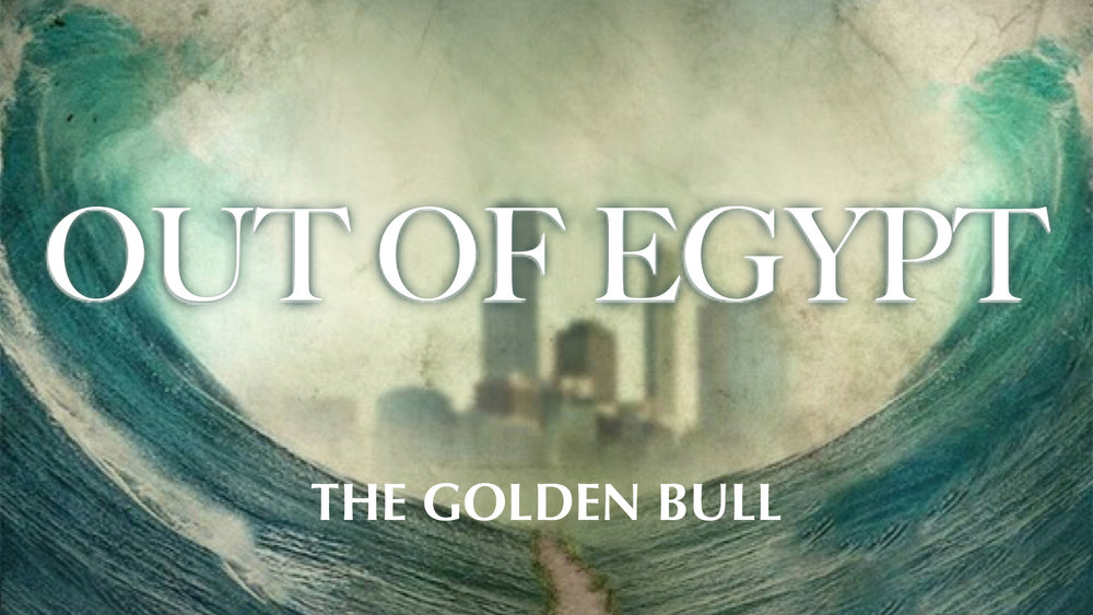 2016.10.23_OutOfEgypt_TheGoldenBull.jpg