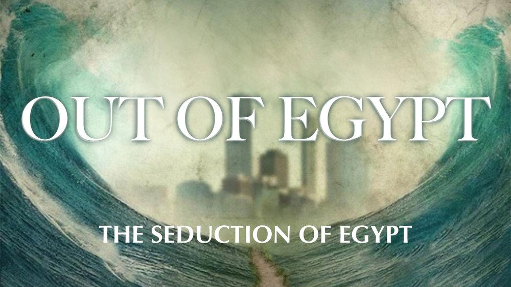 2016.11.20_OutOfEgypt_TheSeductionOfEgypt.jpg