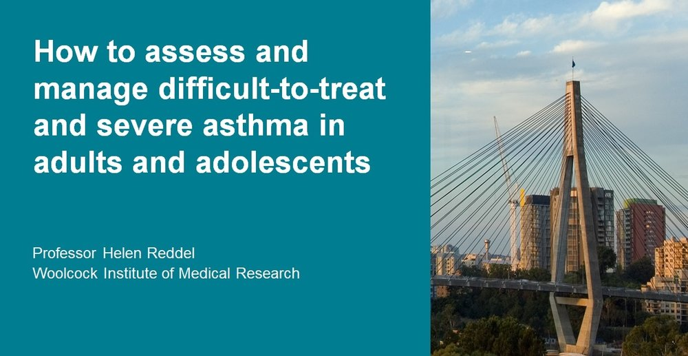 Professor Helen Reddel - How to assess and manage difficult-to-treat and severe asthma
