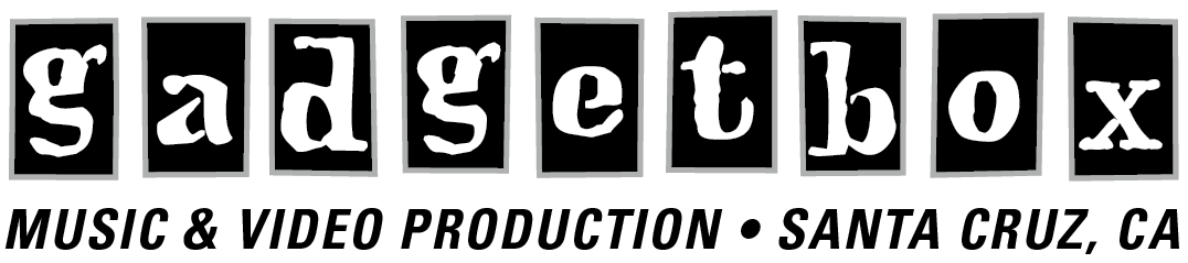 Gadgetbox Studios | music and video production in Santa Cruz, CA