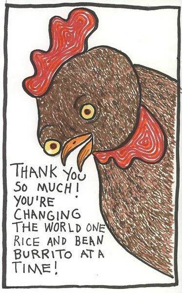 "A drawing by Leslie with a chicken saying ""Thank you so much! You're changing the world one rice and bean burrito at a time!"""