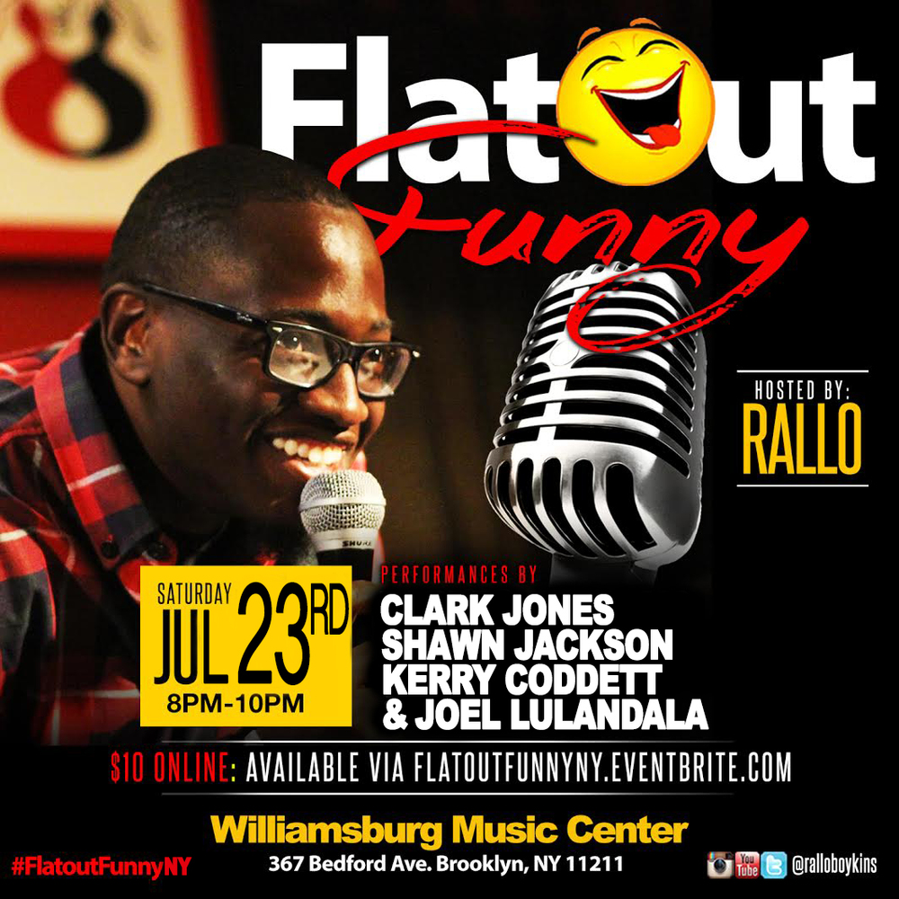 Flatout Funny New York Saturday, June 18th 8:oopm - 1o:oopm Williamsburg Music Center | 367 Bedford Ave. | Brooklyn, NY 11211   Tickets