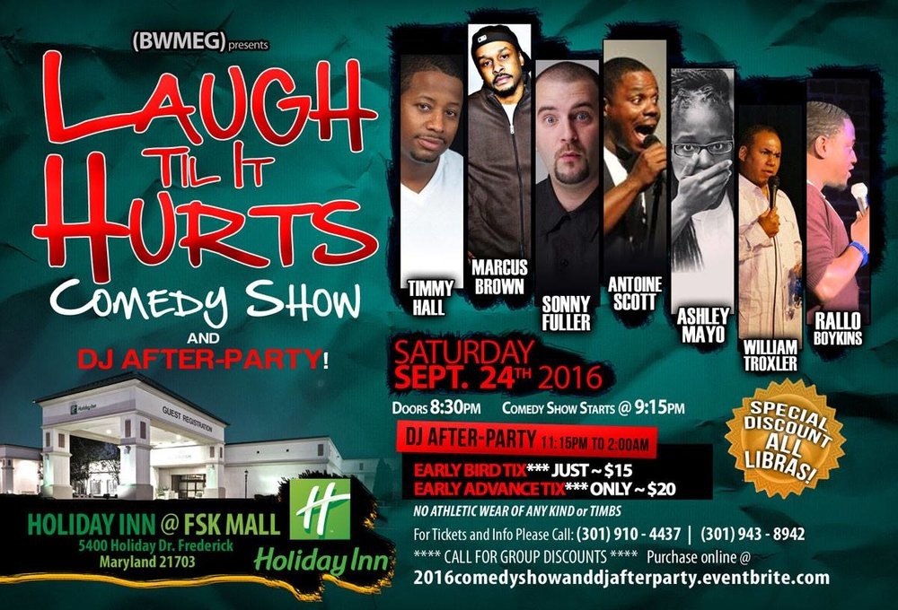 Laugh Til it Hurts   Saturday, Sept 24th   9:oopm - 11:oopm   Holiday Inn | 5400 Holiday Dr.| Frederick, MD 21703