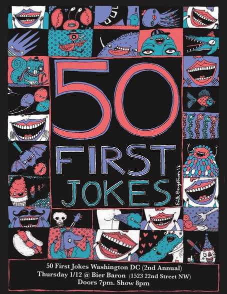 50 First Jokes Thursday, Jan 12th 8:oopm - 9:3opm Bier Barron | 1523 22nd St. | Washington, DC 2000   Tickets