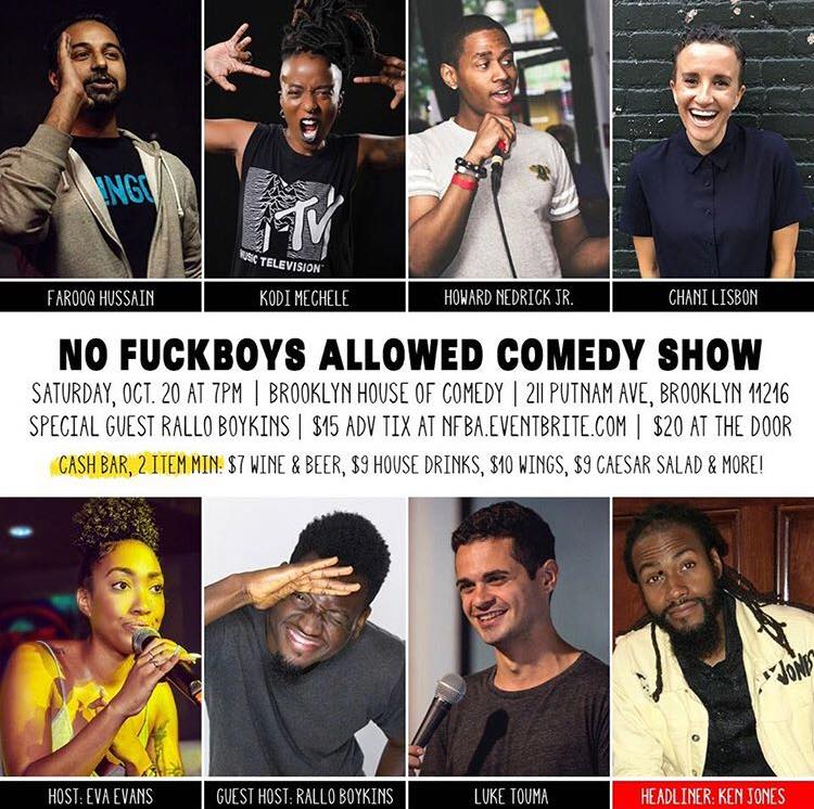 No Fuckboys Allowed Saturday, Oct 20th 7:oopm-9:3opm  Brooklyn House of Comedy | 211 Putnam Ave | Brooklyn, NY 11216