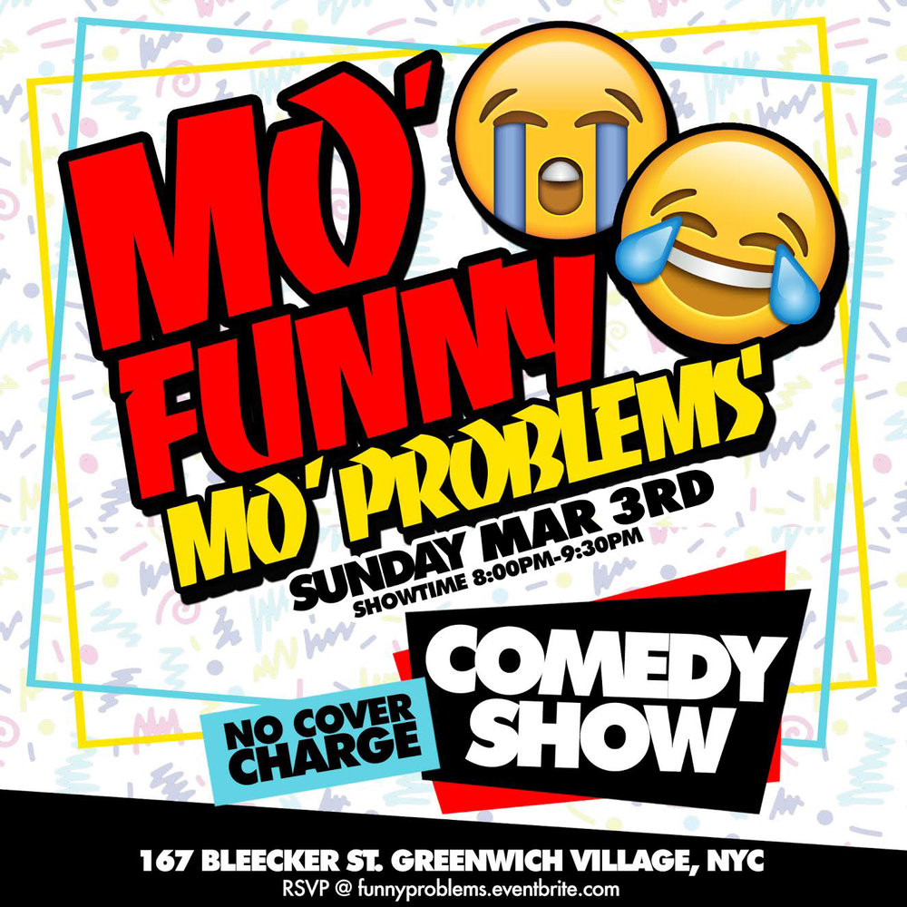 Mo Funny Mo Problems Sunday, March 3rd 8:oopm-9:3opm The Lantern Comedy Club | 167 Bleecker St. | New York, NY 10012   Tickets