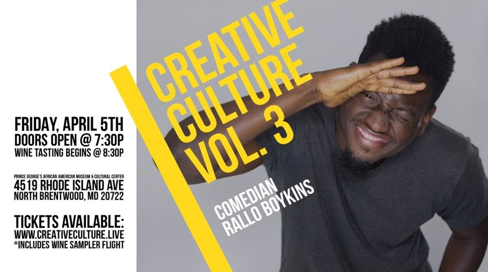 Creative Culture Vol. 3 Friday, April 5th 8:3opm-1o:oopm Prince George's African American Museum | 4519 Rhode Island. | North Brentwood, MD 20722   Tickets