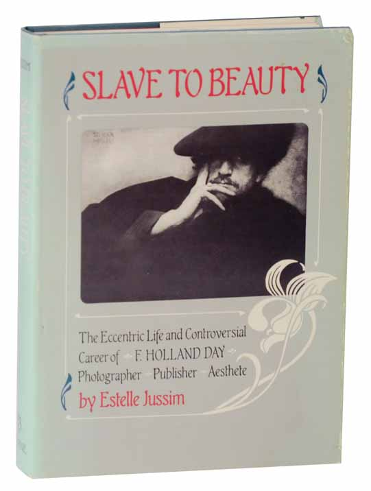 1981  Slave to Beauty: The Eccentric Life and Controversial Career of F. Holland Day, Photographer, Publisher, Aesthete by Estelle Jussim