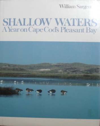 1982  Shallow Waters: A Year on Cape Cod's Pleasant Bay  by William Sargent