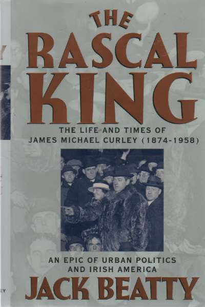 1993  The Rascal King: The Life and Times of James Michael Curley (1874-1958)  by Jack Beatty