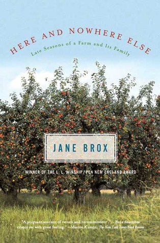 1996 Here and Nowhere Else: Late Seasons of a Farm and Its Family by Jane Brox