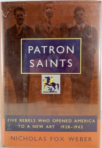 1992 Patron Saints: Five Rebels Who Opened America to a New Art, 1928-1943 by Nicholas Fox Weber