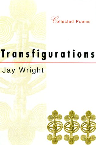 2001  Transfigurations: Collected Poems  by Jay Wright
