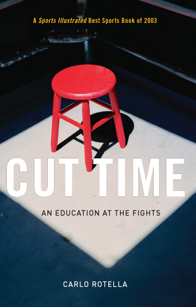 2004  Cut Time: An Education at the Fights  by Carlo Rotella