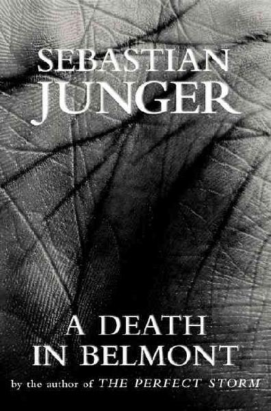 2007 Non-fiction:  A Death in Belmont  by Sebastian Junger