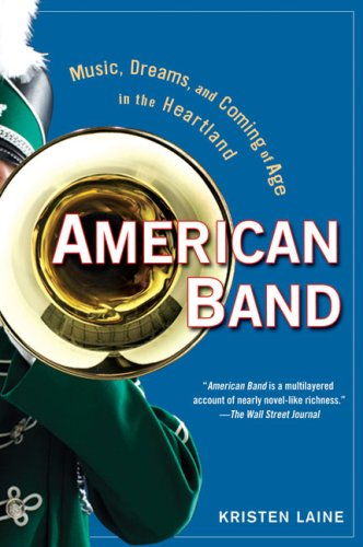 2008 Non-fiction:  American Band: Music, Dreams, and Coming of Age in the Heartland  by Kristen Laine