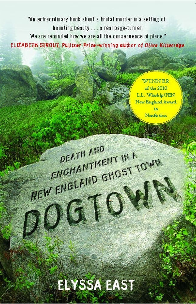 2010 Non-fiction:  Dogtown: Death and Enchantment in a New England Ghost Town  by Elyssa East