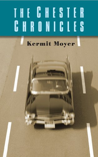 2011 Fiction:  The Chester Chronicles  by Kermit Moyer