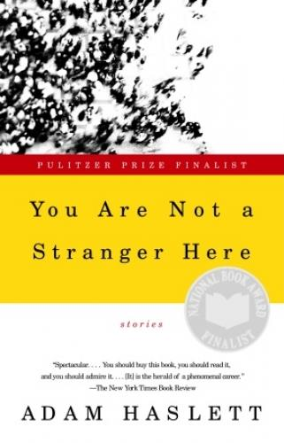 2003  You Are Not a Stranger Here: Stories  by Adam Haslett
