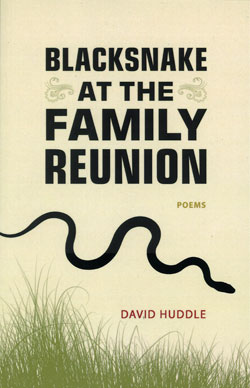 2013 Poetry:  Blacksnake at the Family Reunion  by David Huddle