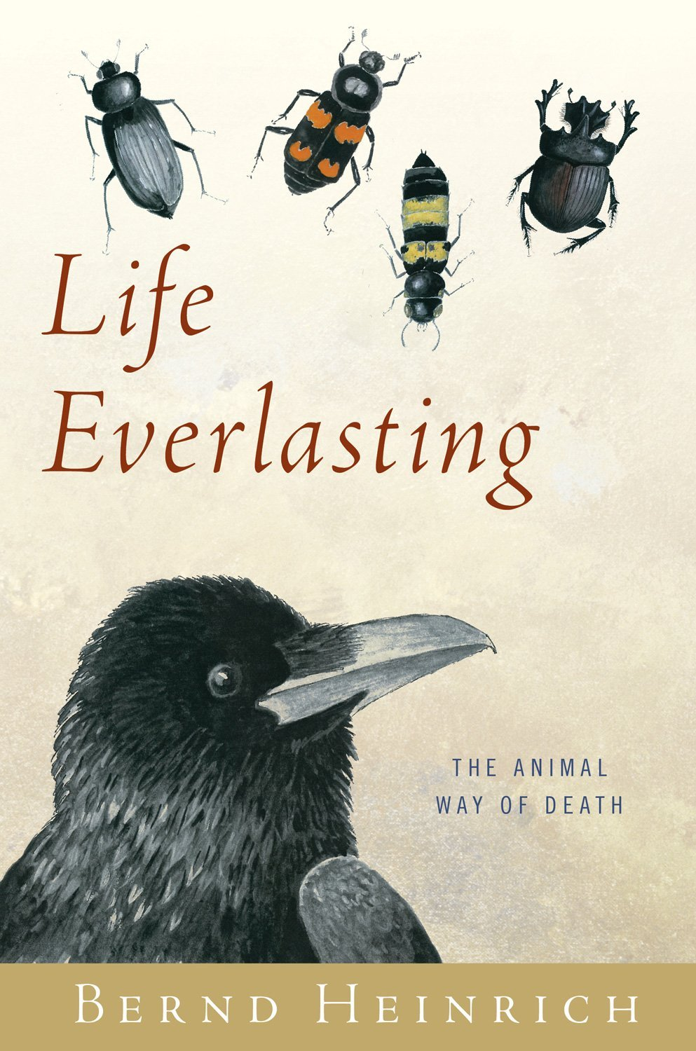 2013 Nonfiction:  Life Everlasting: The Animal Way of Death  by Bernd Heinrich