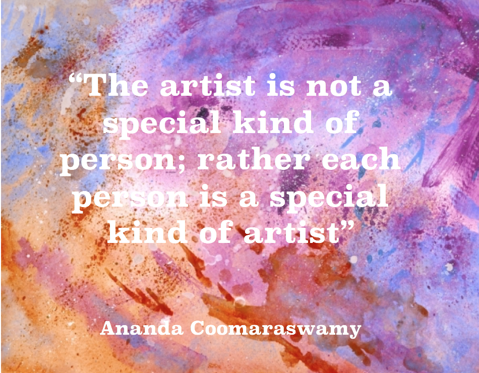 The Artist Is Not A Special Kind Of Person Rather Each
