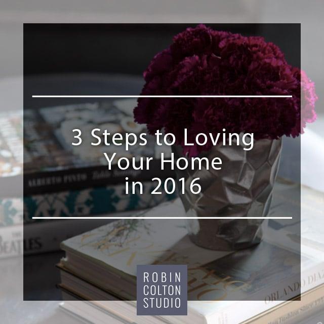 3 Steps to Loving Your Home | Robin Colton Studio Austin Texas Blog | www.robincolton.com