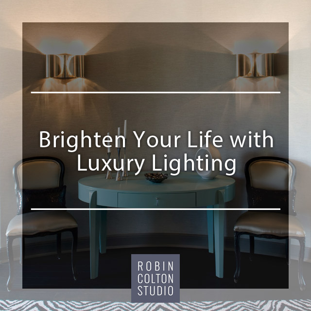 Light Up Your Life | Robin Colton Interior Design Studio Austin Texas Blog | www.robincolton.com