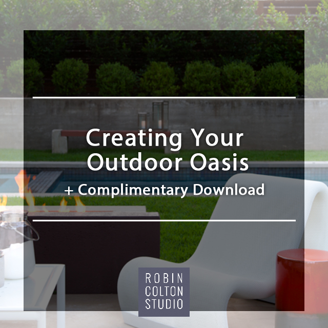 Creating Your Outdoor Oasis | Robin Colton Interior Design Studio Austin Texas Blog | www.robincolton.com
