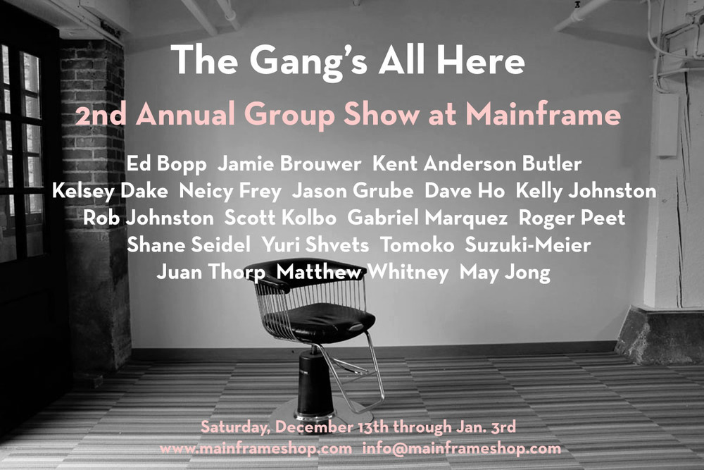 The Gang's All Here: our second annual group show at Mainframe
