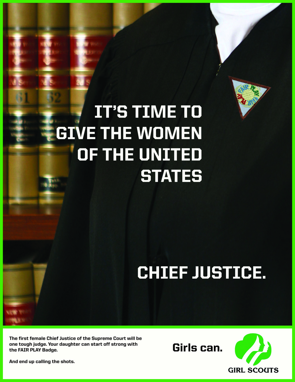 The first female Chief Justice of the Supreme Court will be one tough judge. Your daughter can start off strong with the FAIR PLAY Badge.  And end up calling the shots.