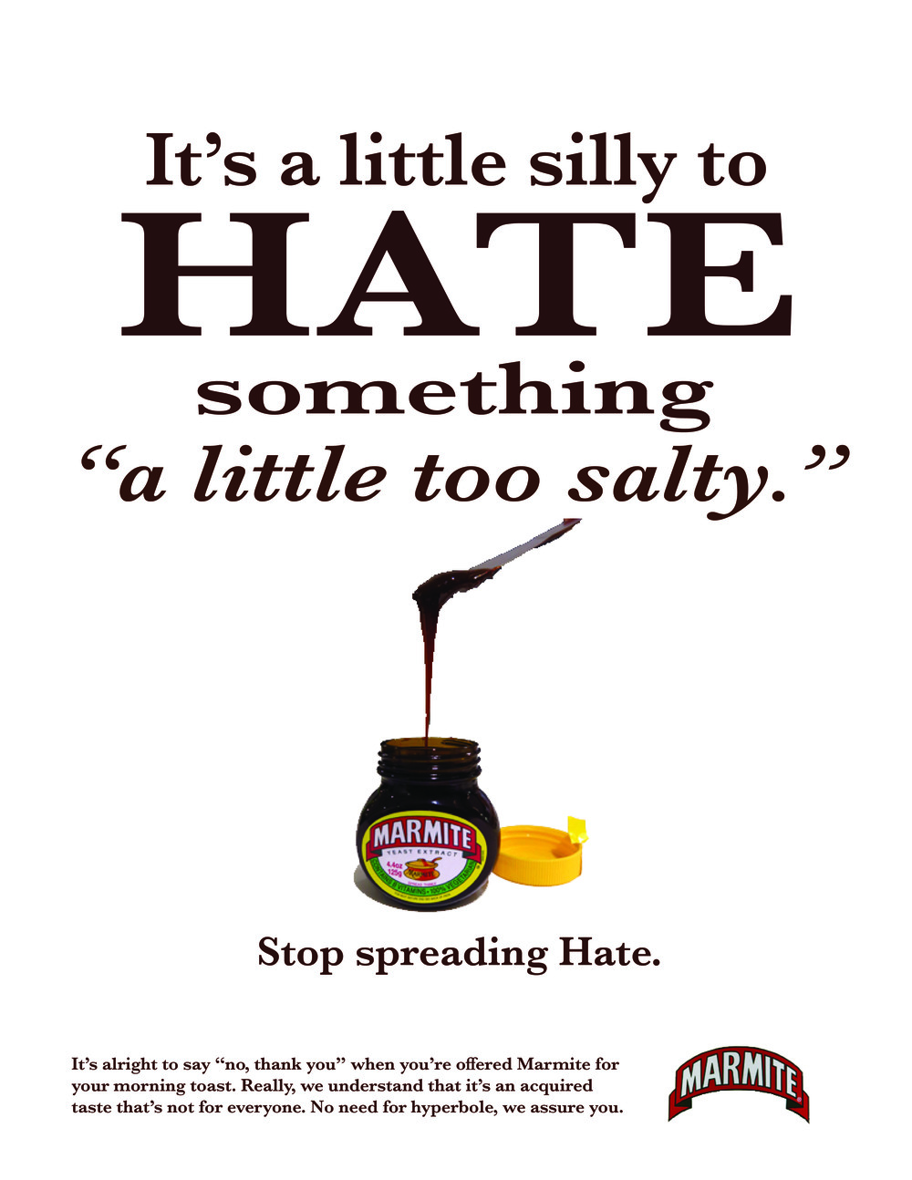 "It's alright to say ""no, thank you"" when you're offered Marmite for your morning toast. Really, we understand that it's an acquired taste that's not for everyone. No need for hyperbole, we assure you."