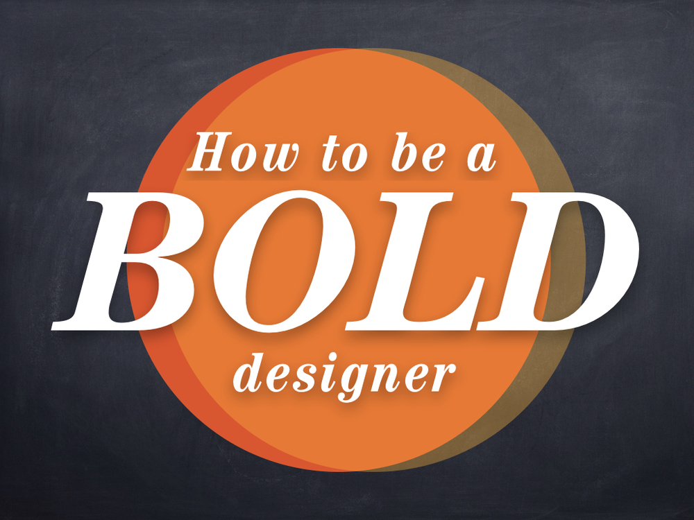 How to be a bold designer