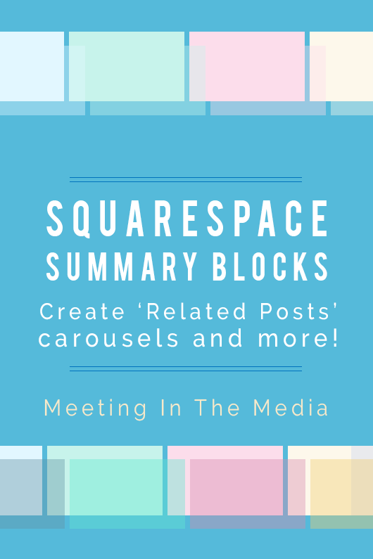 "Squarespace Summary Blocks  Meeting In The Media    ""You can use a summary block as a 'related posts' carousel at the bottom of your blog posts, as an archive grid displaying your website's posts and pages, and more!"""