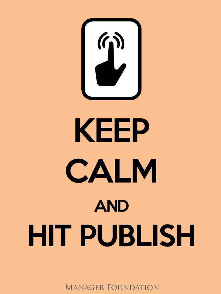 Keep Calm & Hit Publish